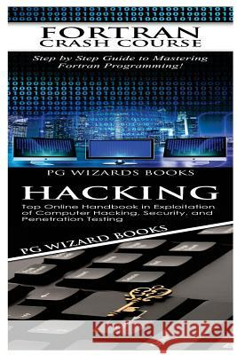 FORTRAN Crash Course + Hacking Pg Wizard Books 9781545107188