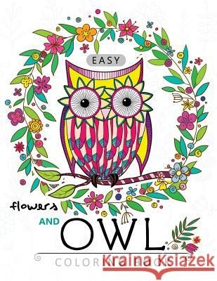 Easy Flowers and Owl Coloring Book: Large Print Edtion Beautiful Adult Coloring Books Adult Coloring Books 9781545117408