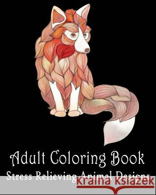Adult Coloring Pages: Stress Relieving Animal Designs: Coloring for Relax Allen Anderson Adult Colorin 9781545156339