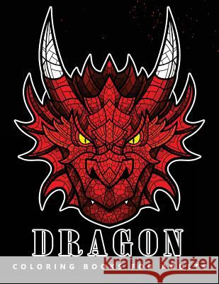 Dragon Coloring Books for Adults: Fantasy Design Adult Coloring Books Adult Coloring Books 9781545160619