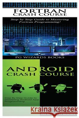 FORTRAN Crash Course + Android Crash Course Pg Wizard Books 9781545161128