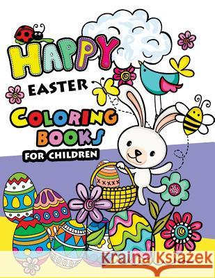 Happy Easter Coloring Books for Children: Rabbit and Egg Designs for Adults, Teens, Kids, Toddlers Children of All Ages Easter Coloring Books 9781545161463