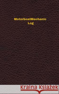 Motorboat Mechanic Log (Logbook, Journal - 96 Pages, 5 X 8 Inches): Motorboat Mechanic Logbook (Deep Wine Cover, Small) Unique Logbooks 9781545166192