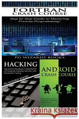 FORTRAN Crash Course + Hacking + Android Crash Course Pg Wizard Books 9781545185025