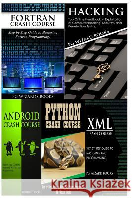 FORTRAN Crash Course + Hacking + Android Crash Course + Python Crash Course + XML Crash Course Pg Wizard Books 9781545185841