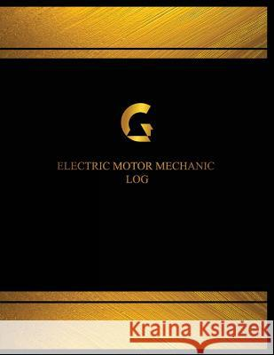 Electric Motor Mechanic Log (Log Book, Journal - 125 Pgs, 8.5 X 11 Inches): Electric Motor Mechanic Logbook (Black Cover, X-Large) Centurion Logbooks 9781545186107