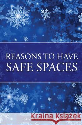 Reasons to Have Safe Spaces Kevin F. Cavanaugh 9781545204467