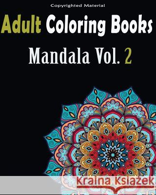 Adult Coloring Books: Stress Relieving Mandala Designs: Mandala for Adult Relaxation Allen Anderson Mandala Designs An 9781545215203