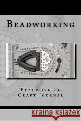 Beadworking: 150 Page Lined Craft Journal Wild Pages Press Journals &. Notebooks 9781545224946