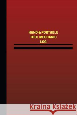Hand & Portable Tool Mechanic Log (Logbook, Journal - 124 Pages, 6 X 9 Inches): Hand & Portable Tool Mechanic Logbook (Red Cover, Medium) Unique Logbooks 9781545236574