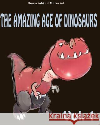 The Amazing Age of Dinosaurs: For Kids: Dinosaur Books for Kids 3-8 Allen Anderson Dinosaurs Fo 9781545255636