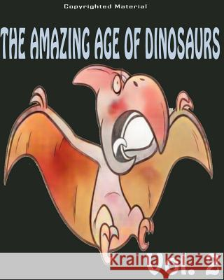 The Amazing Age of Dinosaurs: Dinosaur Facts for Kids: Dinosaur Books for Kids Allen Anderson Dinosaurs Fo 9781545255667