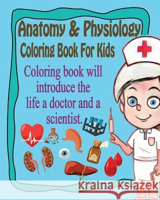 Anatomy & Physiology Coloring Book for Kids: Coloring Book for Kids Gem Book Coloring Boo 9781545270059