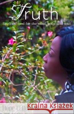 Truth: Spiritual Food for the Mind Body and Soul Hope L. Daniels 9781545326855