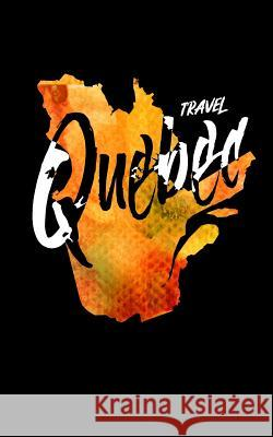 Travel Quebec: Blank Trip Planner & Organizer Dartan Creations 9781545332689
