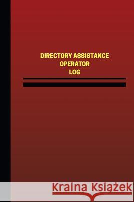 Directory Assistance Operator Log (Logbook, Journal - 124 Pages, 6 X 9 Inches): Directory Assistance Operator Logbook (Red Cover, Medium) Unique Logbooks 9781545364147