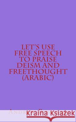 Let's Use Free Speech to Praise Deism and Freethought Andrew Bushard Anonymous Anonymous 9781545392720