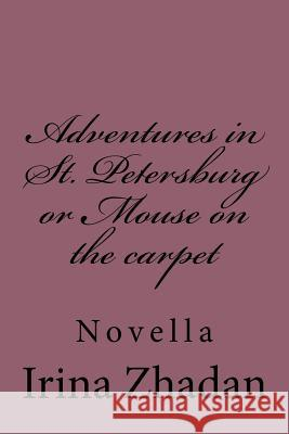 Adventures in St. Petersburg or Mouse on the Carpet: Novella Irina Zhadan 9781545404645