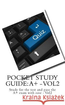 Pocket Study Guide: A+ - Vol2: Study for the Test and Pass the A+ Exam with Ease - Vol2 Chan Lee 9781545419533
