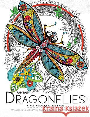 Fantasy Dragonflies Coloring Book for Adult: Nice Design of Flower, Floral and Dragonfly in the Spring Garden Adult Coloring Books 9781545419816