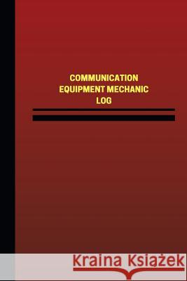Communication Equipment Mechanic Log (Logbook, Journal - 124 Pages, 6 X 9 Inches: Communication Equipment Mechanic Logbook (Red Cover, Medium) Unique Logbooks 9781545429297
