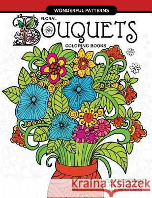 Floral Bouquets Coloring Book for Adults: Flowers Designs in the Spring Garden for Adult and All Ages Adult Coloring Books 9781545431115
