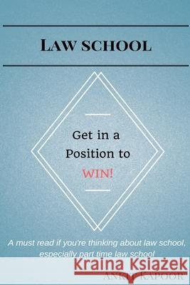 Law School: Get in a Position to WIN!: A must read if you're thinking about law school, especially part time law school Shannon Rozell Nina Hrushko Ankit Kapoor 9781545436806