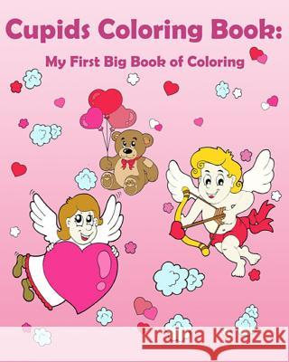 Cupids Coloring Book: My First Big Book of Coloring: Coloring for Kids Gem Book Color Animals Colorin 9781545455067