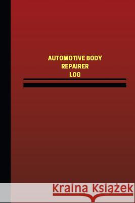 Automotive Body Repairer Log (Logbook, Journal - 124 Pages, 6 X 9 Inches): Automotive Body Repairer Logbook (Red Cover, Medium) Unique Logbooks 9781545474938