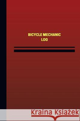 Bicycle Mechanic Log (Logbook, Journal - 124 Pages, 6 X 9 Inches): Bicycle Mechanic Logbook (Red Cover, Medium) Unique Logbooks 9781545475263