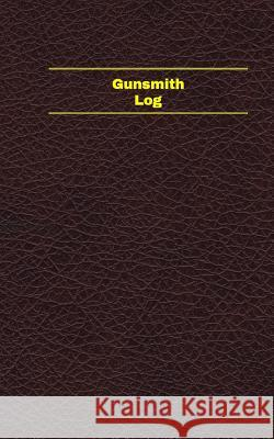 Gunsmith Log (Logbook, Journal - 96 Pages, 5 X 8 Inches): Gunsmith Logbook (Deep Wine Cover, Small) Unique Logbooks 9781545483664
