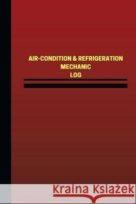 Air-Condition & Refrigeration Mechanic Log (Logbook, Journal - 124 Pages, 6 X 9: Air-Condition & Refrigeration Mechanic Logbook (Red Cover, Medium) Unique Logbooks 9781545508152