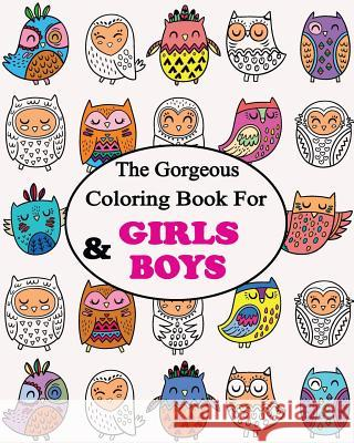 The Gorgeous Colouring Book for Girls & Boys: Relaxing Colouring Book Gem Book Colouring Book Fo 9781545521991