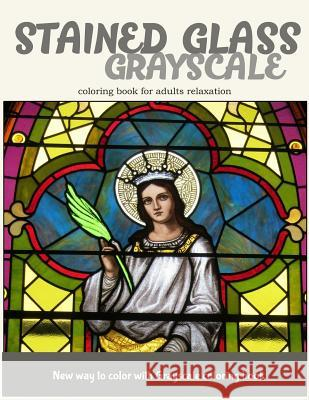 Stained Glass GrayScale Coloring Book for Adults Relaxation: New Way to Color with Grayscale Coloring Book V. Art                                   Stained Glass Coloring Book 9781545577295