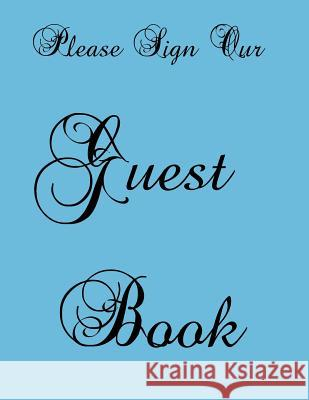 Please Sign Our Guest Book: For Events, Wedding, Birthday, Anniversary, Sig Guest Book. Free Layout. Use as You Wish for Names & Adn In, Advice, W Guest Journals 9781545598276