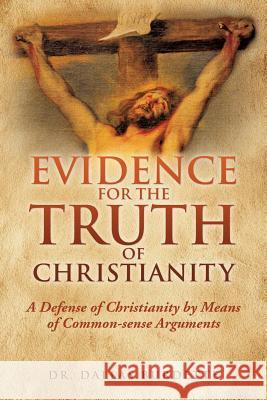 Evidence for the Truth of Christianity Dr Dallas Burdette 9781545600993