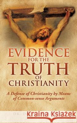 Evidence for the Truth of Christianity Dr Dallas Burdette 9781545601006