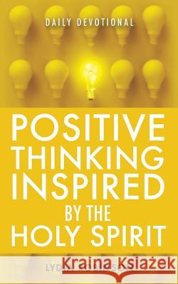 Positive Thinking Inspired by the Holy Spirit Lydia Robinson 9781545607633