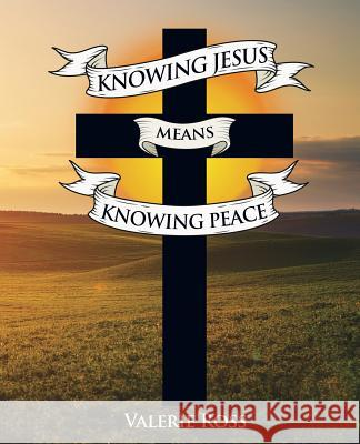Knowing Jesus Means Knowing Peace Valerie Ross 9781545611791