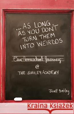 ...as Long as You Don't Turn Them Into Weirdos Janell Smiley 9781545619681
