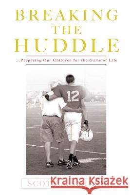 Breaking the Huddle Scott a. Smiley 9781545633724