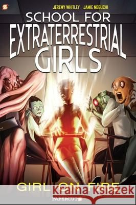 School for Extraterrestrial Girls #1: Girl on Fire Jeremy Whitley Jamie Noguchi 9781545804933
