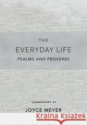 The Everyday Life Psalms and Proverbs: The Power of God's Word for Everyday Living Joyce Meyer 9781546017882