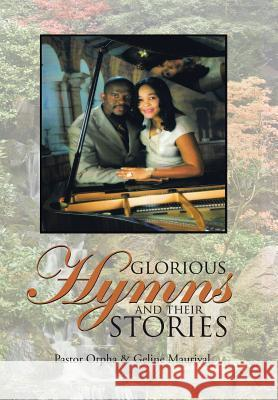 Glorious Hymns and Their Stories Pastor Orpha Geline Maurival 9781546231486