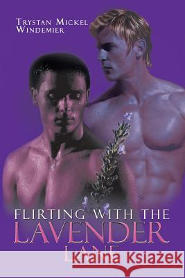 Flirting with the Lavender Lane Trystan Mickel Windemier 9781546254003
