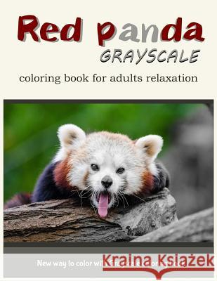 Red Panda Grayscale Coloring Book for Adults Relaxation: New Way to Color with Grayscale Coloring Book Red Panda Coloring Book                  V. Art 9781546328131