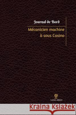 Mecanicien Machine a Sous Casino Journal de Bord: Registre, 100 Pages, 15,24 X 22,86 CM Livres Jobiorr 9781546329503