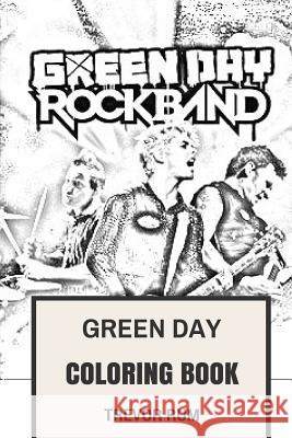 Green Day Coloring Book: American Punk Rock Pioneers Billie Joe and Mike Dirnt Inspired Adult Coloring Book Trevor Rum 9781546356301