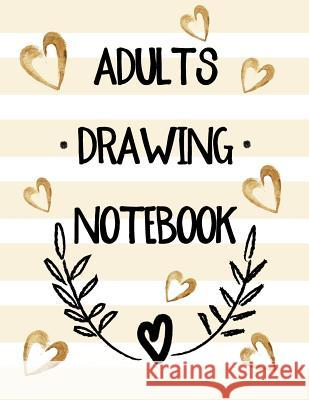 Adults Drawing Notebook: 8.5 X 11, 120 Unlined Blank Pages for Unguided Doodling, Drawing, Sketching & Writing Dartan Creations 9781546366492