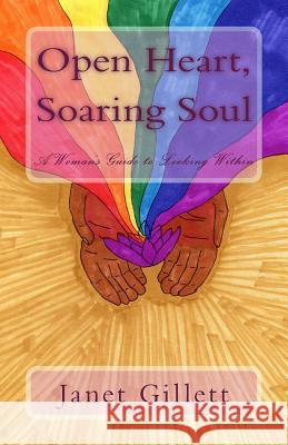 Open Heart, Soaring Soul: A Women's Guide to Looking Within Janet Gillet 9781546371328